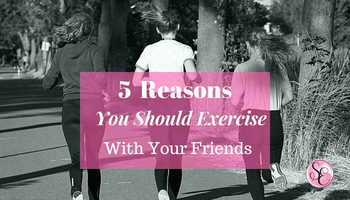 5  Reasons Why You Should Exercise  with Your Friends