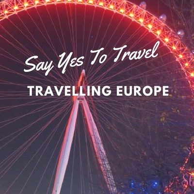Say Yes To Travel – Travelling Europe