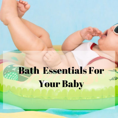 Top 7 Bath Time Essentials For Your Baby