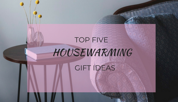 MY TOP 5 HOUSEWARMING GIFT IDEAS