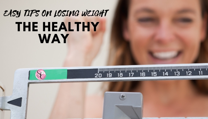 Easy tips on losing weight the healthy and sustainable way